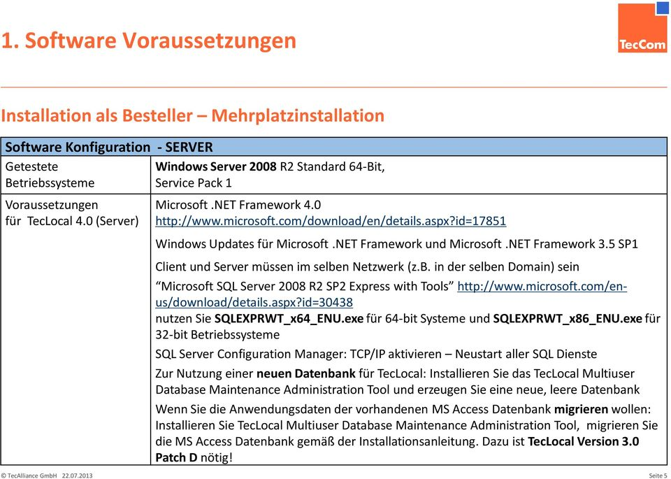 NET Framework 3.5 SP1 Client und Server müssen im selben Netzwerk (z.b. in der selben Domain) sein Microsoft SQL Server 2008 R2 SP2 Express with Tools http://www.microsoft.com/enus/download/details.
