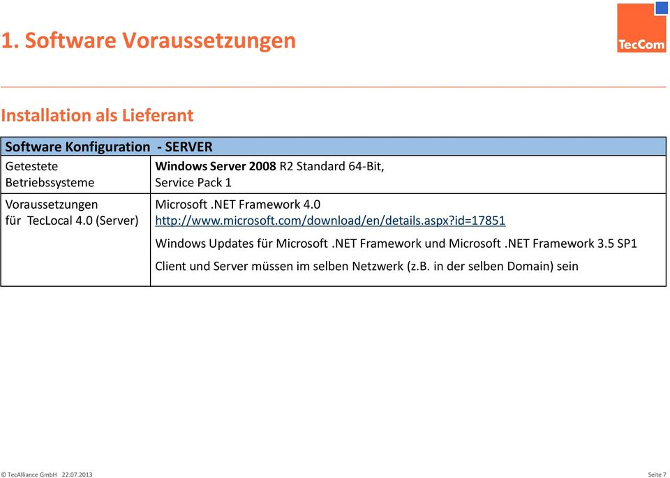 NET Framework 4.0 http://www.microsoft.com/download/en/details.aspx?id=17851 Windows Updates für Microsoft.