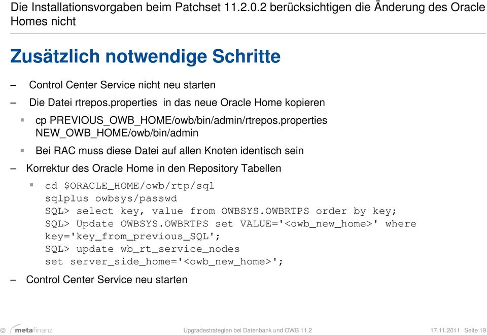 properties NEW_OWB_HOME/owb/bin/admin Bei RAC muss diese Datei auf allen Knoten identisch sein Korrektur des Oracle Home in den Repository Tabellen cd $ORACLE_HOME/owb/rtp/sql sqlplus owbsys/passwd
