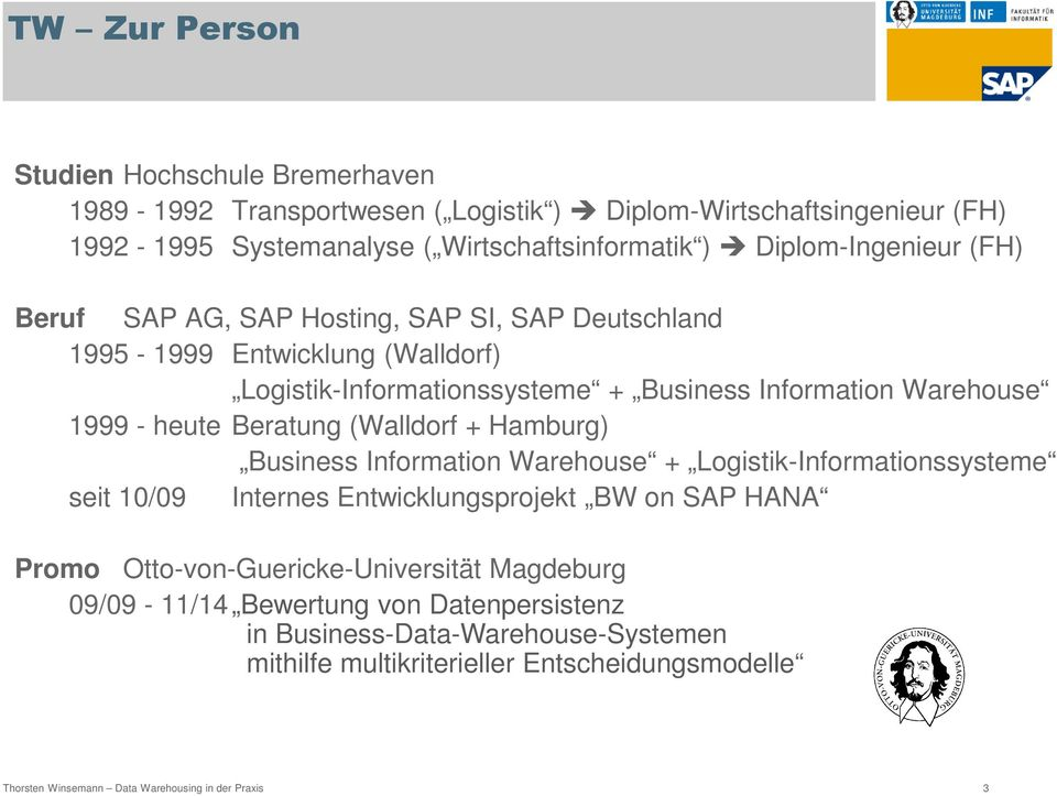 heute Beratung (Walldorf + Hamburg) Business Information Warehouse + Logistik-Informationssysteme seit 10/09 Internes Entwicklungsprojekt BW on SAP HANA Promo
