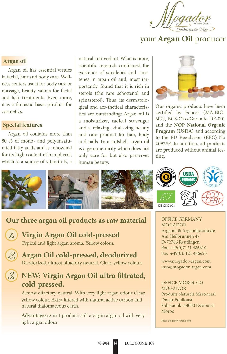Special features Argan oil contains more than 80 % of mono- and polyunsaturated fatty acids and is renowned for its high content of tocopherol, which is a source of vitamin E, a natural antioxidant.