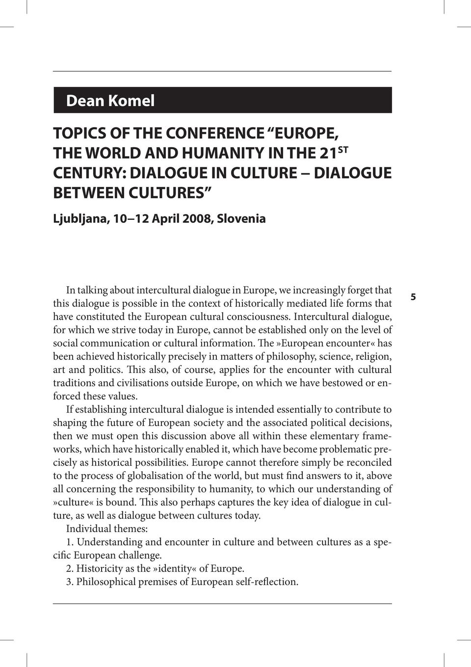 consciousness. Intercultural dialogue, for which we strive today in Europe, cannot be established only on the level of social communication or cultural information.