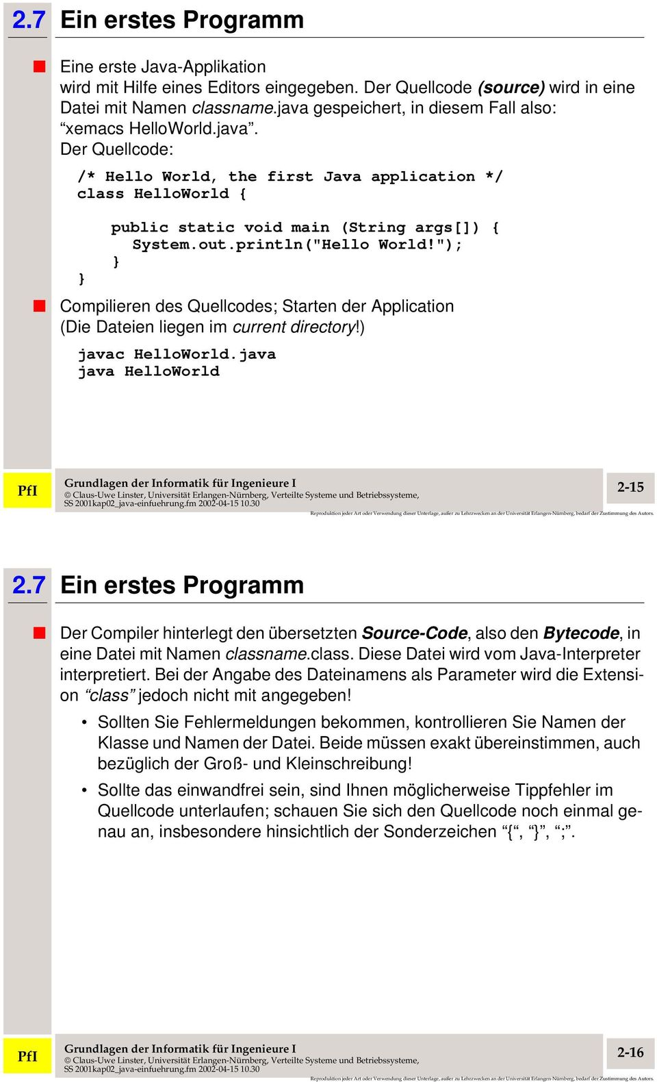 "println(""Hello World!""); } Compilieren des Quellcodes; Starten der Application (Die Dateien liegen im current directory!) javac HelloWorld.java java HelloWorld PfI 2-15 2."