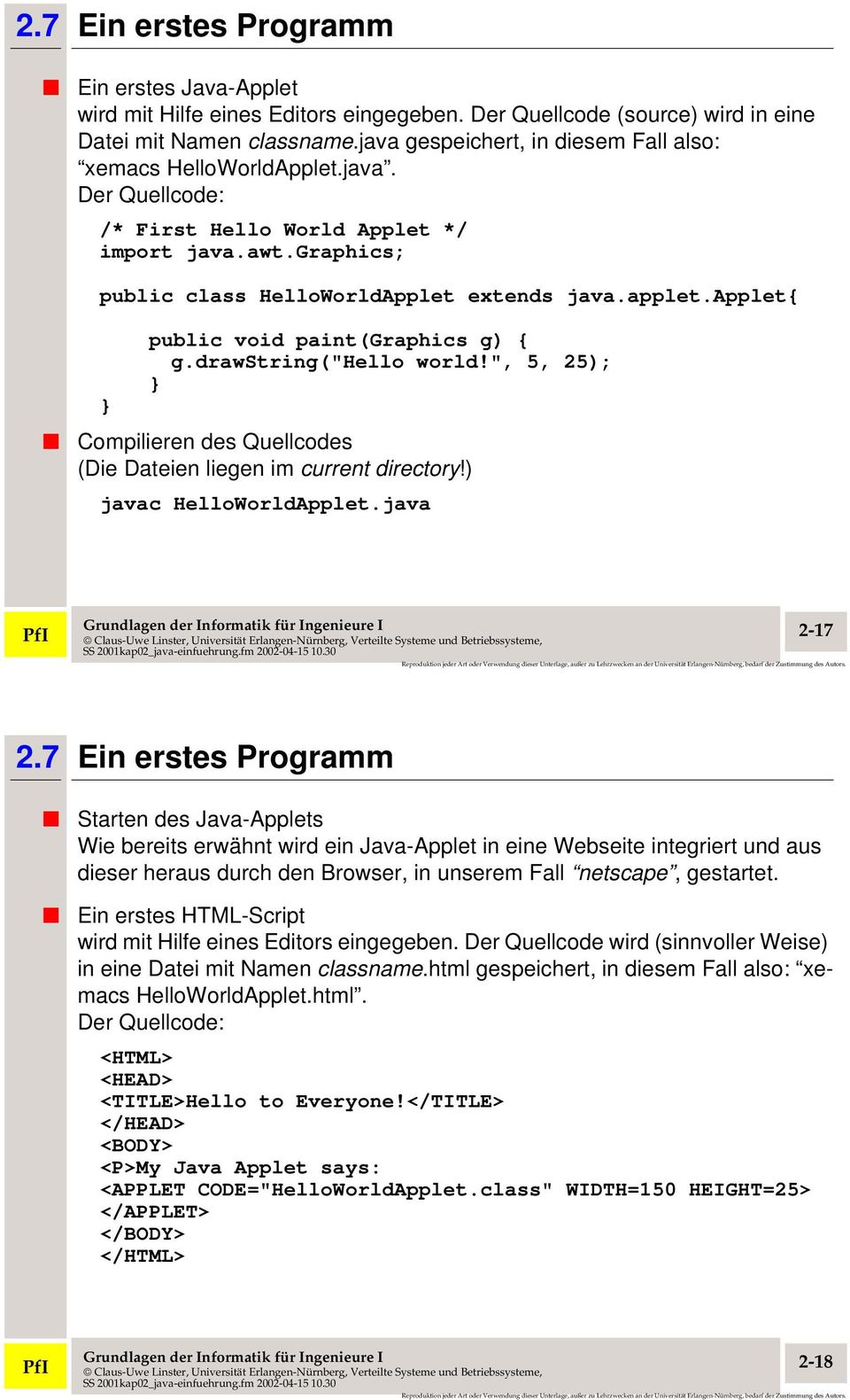 "applet{ } public void paint(graphics g) { g.drawstring(""hello world!"", 5, 25); } Compilieren des Quellcodes (Die Dateien liegen im current directory!) javac HelloWorldApplet.java PfI 2-17 2."