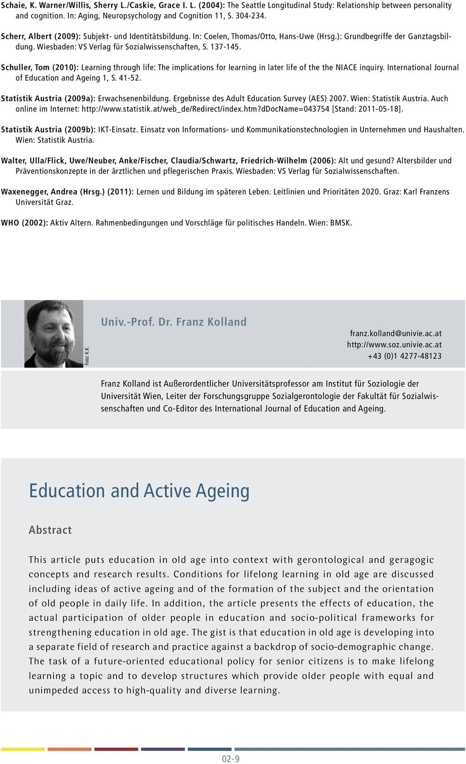 Schuller, Tom (2010): Learning through life: The implications for learning in later life of the the NIACE inquiry. International Journal of Education and Ageing 1, S. 41-52.