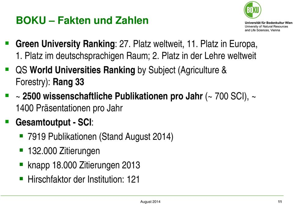 Platz in der Lehre weltweit QS World Universities Ranking by Subject (Agriculture & Forestry): Rang 33 ~ 2500