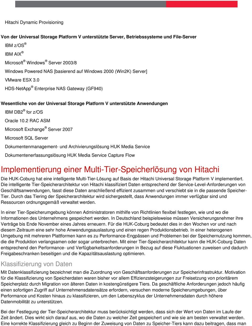 2 RAC ASM Microsoft Exchange Server 2007 Microsoft SQL Server Dokumentenmanagement- und Archivierungslösung HUK Media Service Dokumentenerfassungslösung HUK Media Service Capture Flow Implementierung