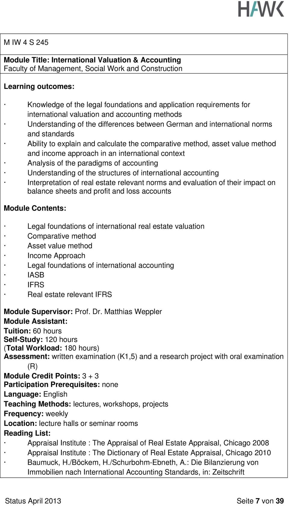 international context Analysis of the paradigms of accounting Understanding of the structures of international accounting Interpretation of real estate relevant norms and evaluation of their impact