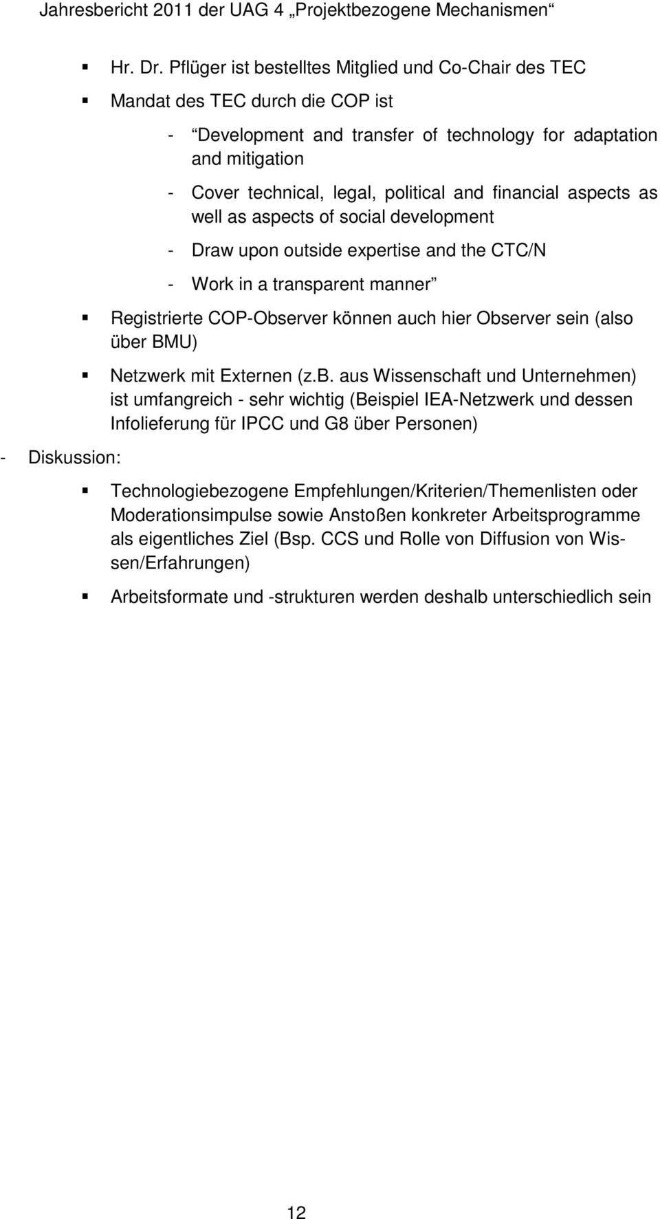 financial aspects as well as aspects of social development - Draw upon outside expertise and the CTC/N - Work in a transparent manner Registrierte COP-Observer können auch hier Observer sein (also