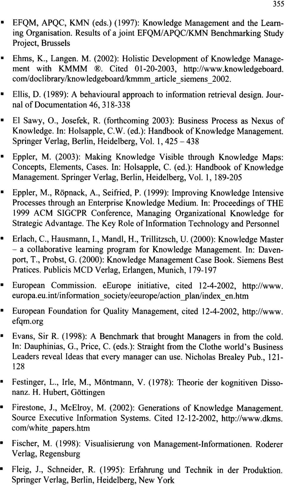 Journal of Documentation 46,318-338 EI Sawy, 0., Josefek, R. (forthcoming 2003): Business Process as Nexus of Knowledge. In: Holsapple, C.W. (ed.): Handbook of Knowledge Management.