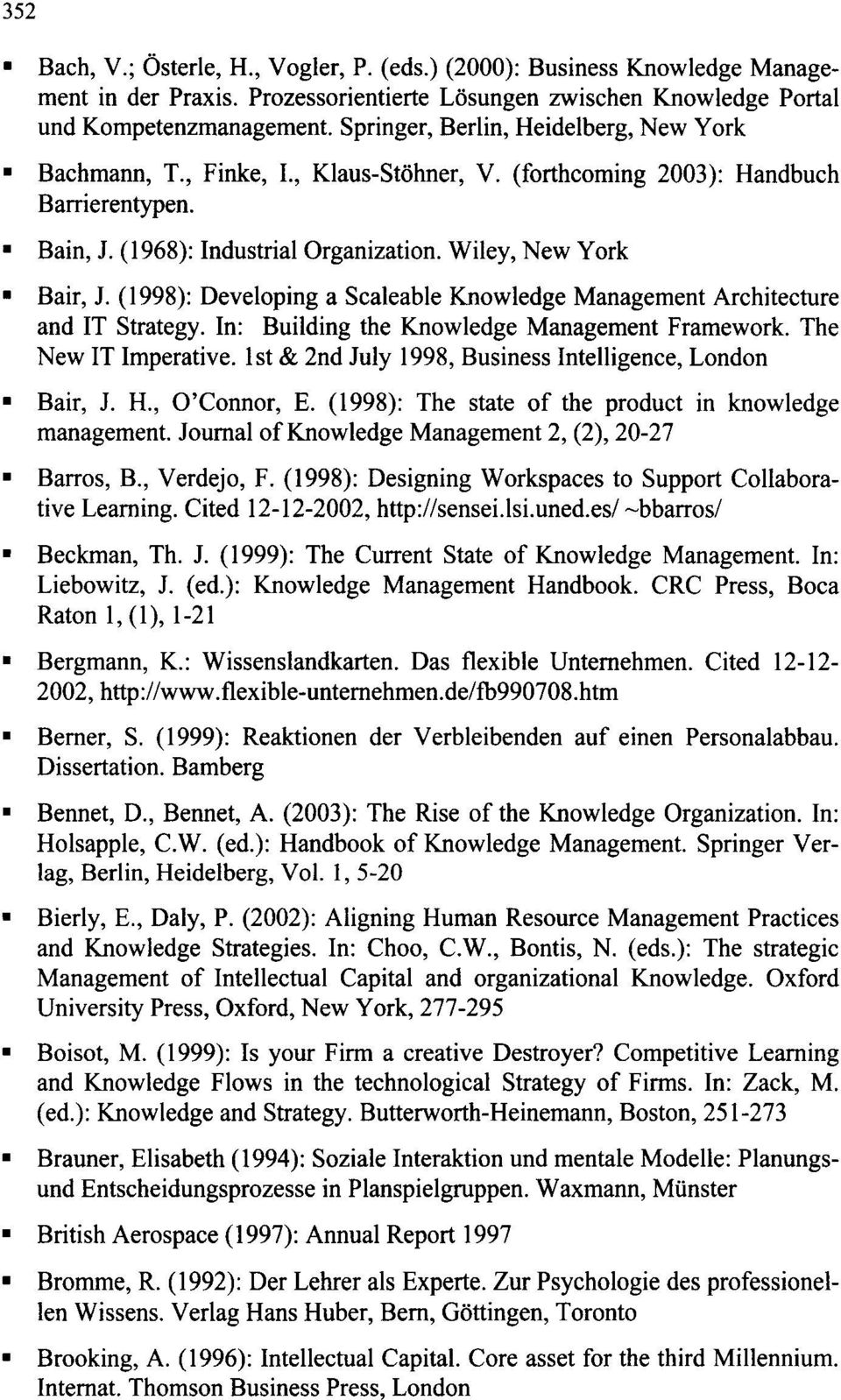 (1998): Developing a Scaleable Knowledge Management Architecture and IT Strategy. In: Building the Knowledge Management Framework. The New IT Imperative.