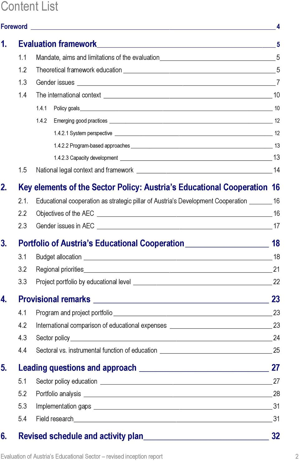 Key elements of the Sector Policy: Austria s Educational Cooperation 16 2.1. Educational cooperation as strategic pillar of Austria s Development Cooperation 16 2.2 Objectives of the AEC 16 2.