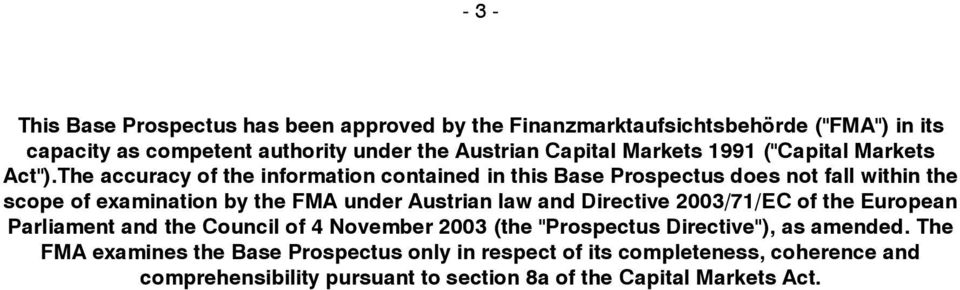 The accuracy of the information contained in this Base Prospectus does not fall within the scope of examination by the FMA under Austrian law and