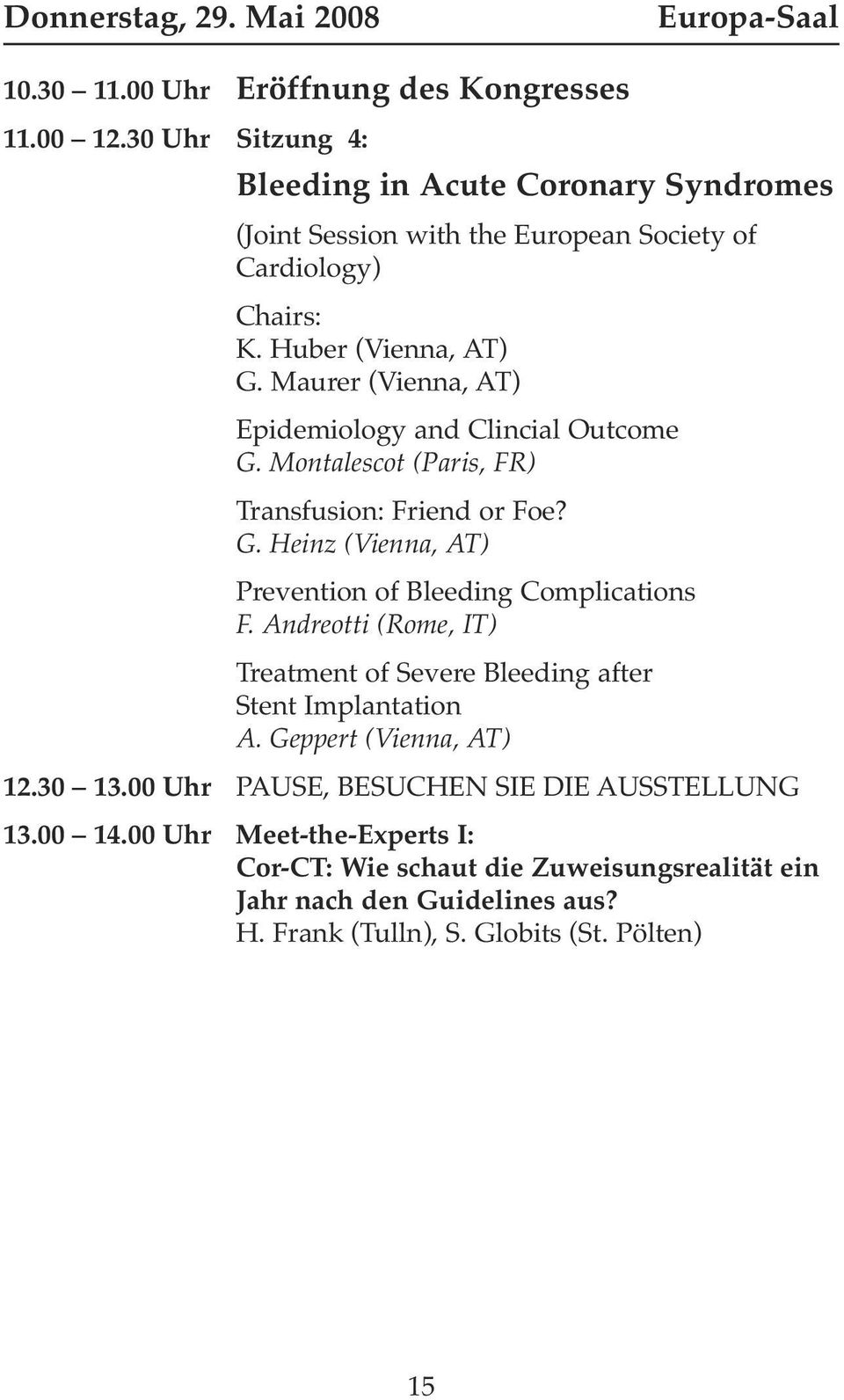Maurer (Vienna, AT) Epidemiology and Clincial Outcome G. Montalescot (Paris, FR) Transfusion: Friend or Foe? G. Heinz (Vienna, AT) Prevention of Bleeding Complications F.
