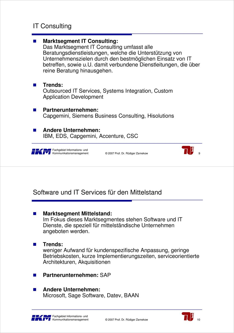Trends: Outsourced IT Services, Systems Integration, Custom Application Development Partnerunternehmen: Capgemini, Siemens Business Consulting, Hisolutions Andere Unternehmen: IBM, EDS, Capgemini,