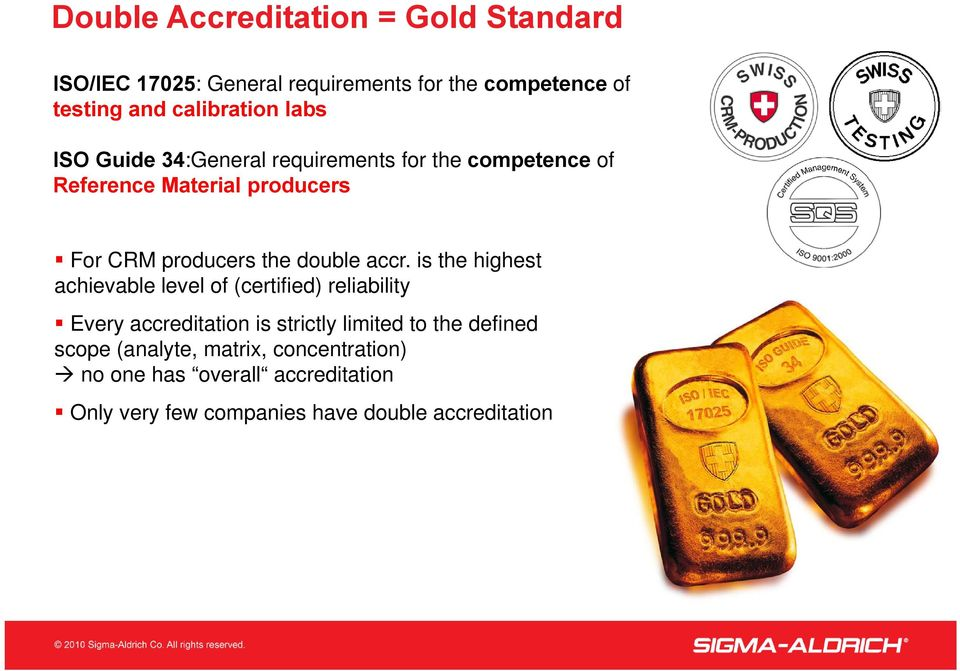accr. is the highest achievable level of (certified) reliability Every accreditation is strictly limited to the defined