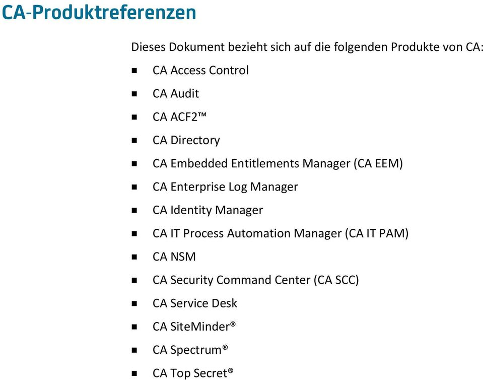 Enterprise Log Manager CA Identity Manager CA IT Process Automation Manager (CA IT PAM) CA