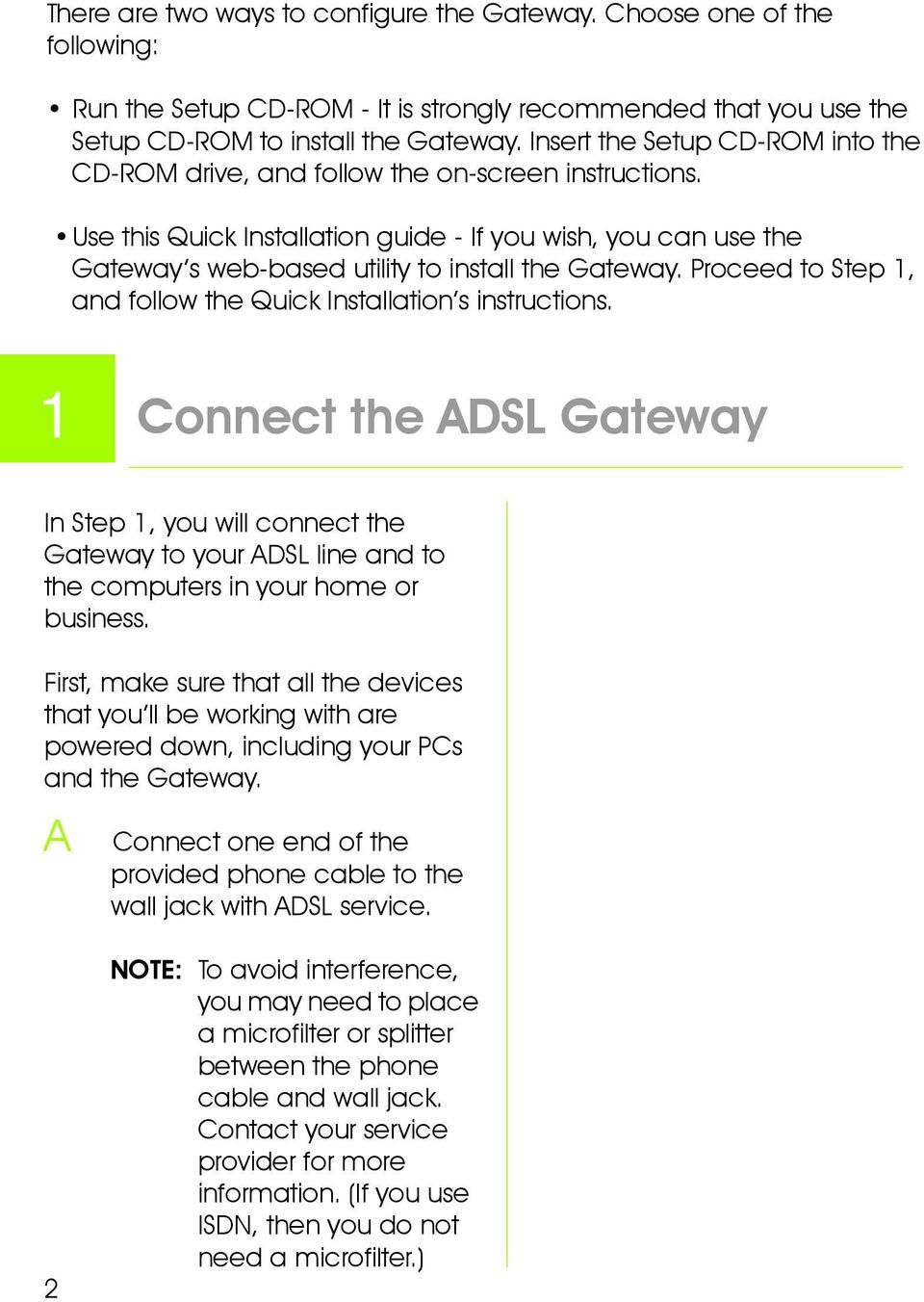 Use this Quick Installation guide - If you wish, you can use the Gateway s web-based utility to install the Gateway. Proceed to Step 1, and follow the Quick Installation s instructions.