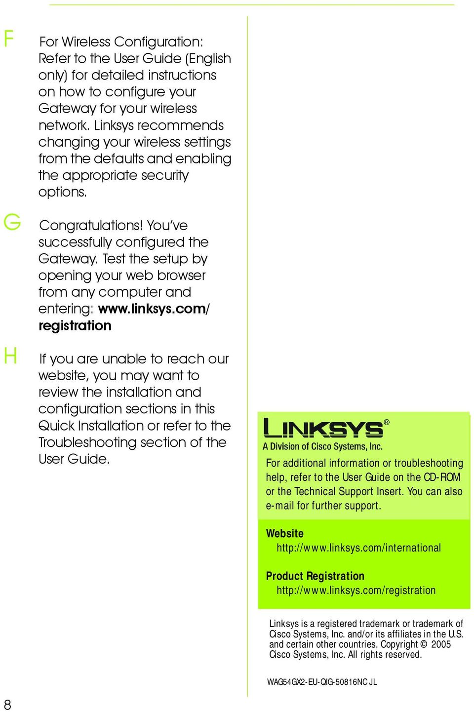 Test the setup by opening your web browser from any computer and entering: www.linksys.