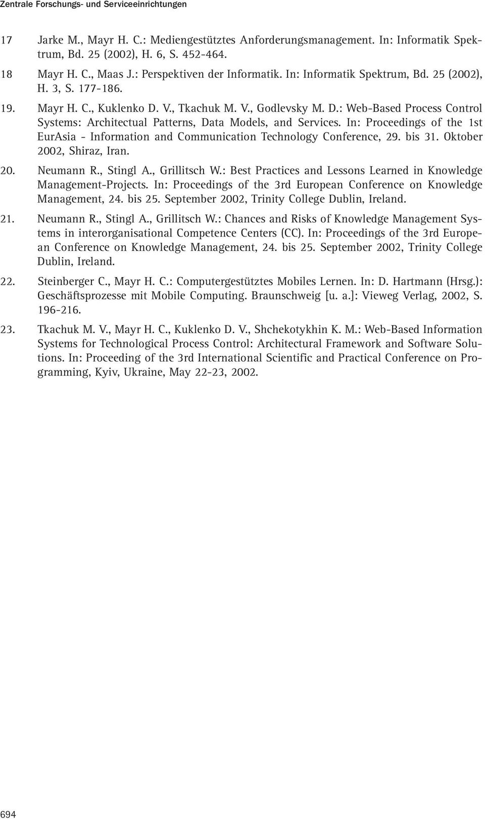 In: Proceedings of the 1st EurAsia - Information and Communication Technology Conference, 29. bis 31. Oktober 2002, Shiraz, Iran. 20. Neumann R., Stingl A., Grillitsch W.
