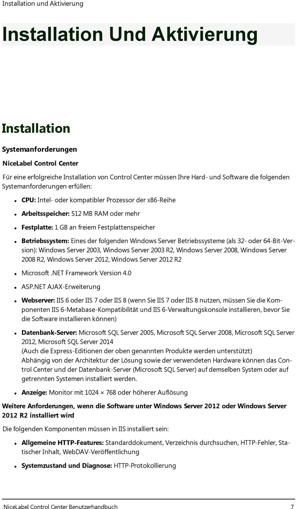 Betriebssystem: Eines der folgenden Windows Server Betriebssysteme (als 32- oder 64-Bit-Version): Windows Server 2003, Windows Server 2003 R2, Windows Server 2008, Windows Server 2008 R2, Windows