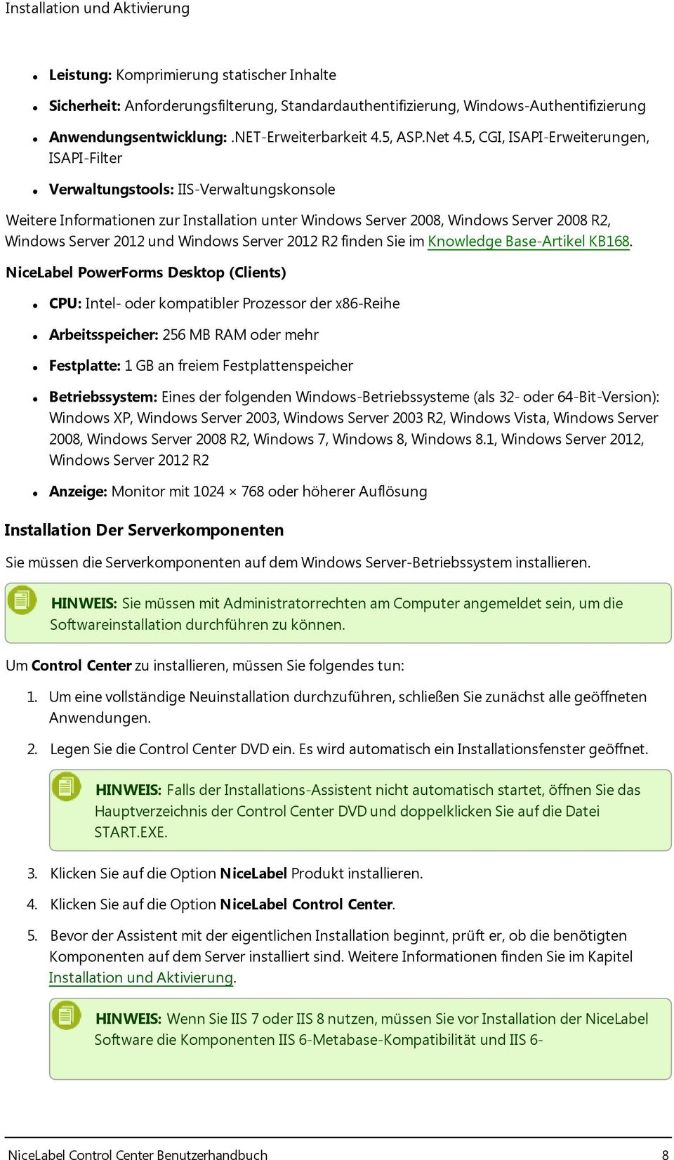5, CGI, ISAPI-Erweiterungen, ISAPI-Filter Verwaltungstools: IIS-Verwaltungskonsole Weitere Informationen zur Installation unter Windows Server 2008, Windows Server 2008 R2, Windows Server 2012 und