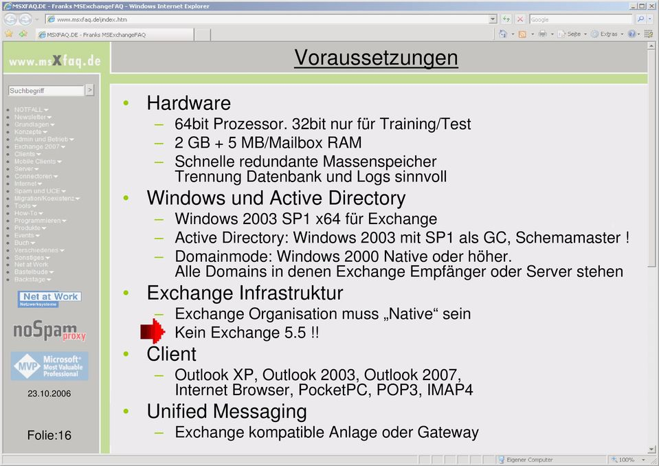 Windows 2003 SP1 x64 für Exchange Active Directory: Windows 2003 mit SP1 als GC, Schemamaster! Domainmode: Windows 2000 Native oder höher.