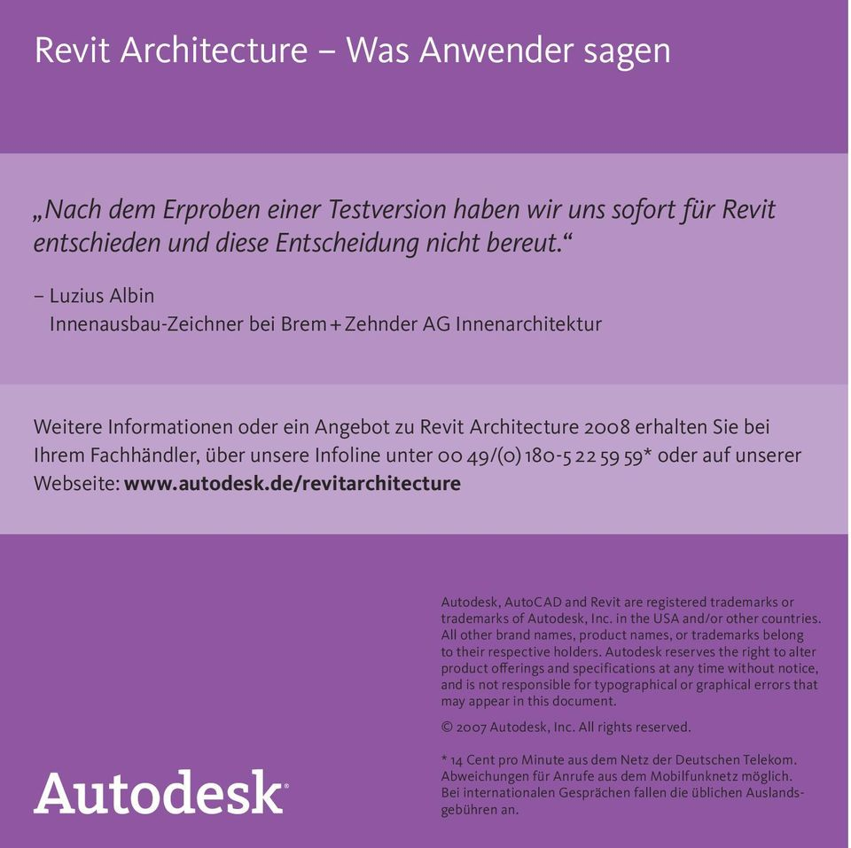 unter 00 49/(0) 180-5 22 59 59* oder auf unserer Webseite: www.autodesk.de/revitarchitecture Autodesk, AutoCAD and Revit are registered trademarks or trademarks of Autodesk, Inc.