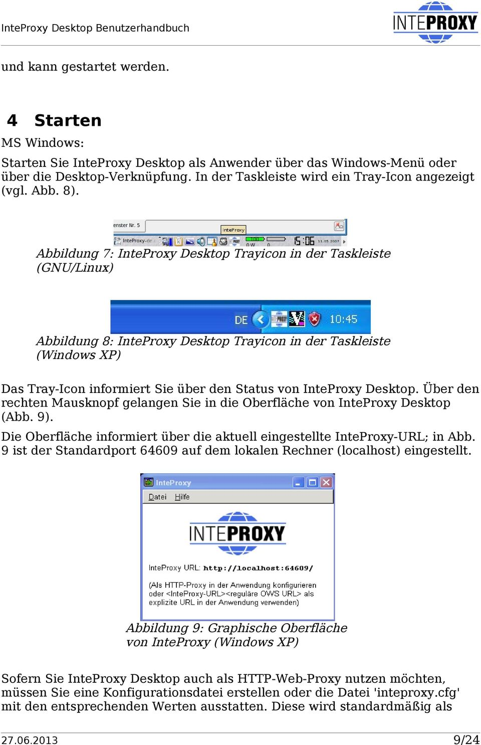 Abbildung 7: InteProxy Desktop Trayicon in der Taskleiste (GNU/Linux) Abbildung 8: InteProxy Desktop Trayicon in der Taskleiste (Windows XP) Das Tray-Icon informiert Sie über den Status von InteProxy