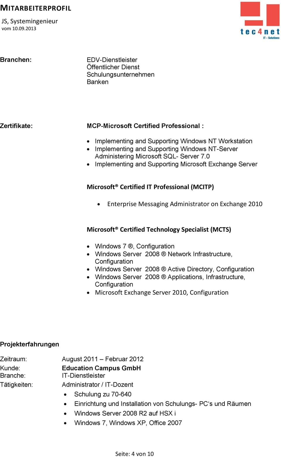 0 Implementing and Supporting Microsoft Exchange Server Microsoft Certified IT Professional (MCITP) Enterprise Messaging Administrator on Exchange 2010 Microsoft Certified Technology Specialist