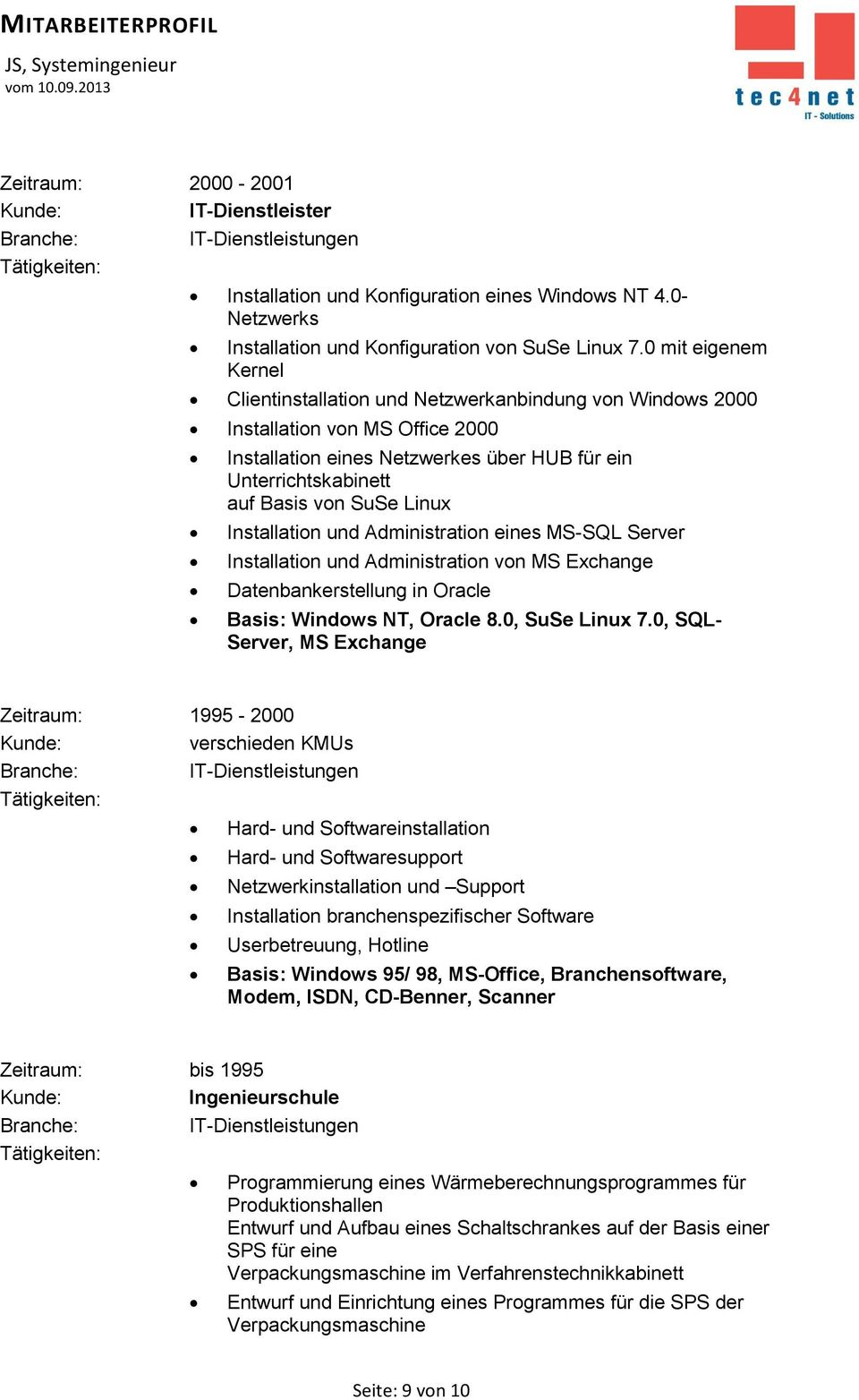 Linux Installation und Administration eines MS-SQL Server Installation und Administration von MS Exchange Datenbankerstellung in Oracle Basis: Windows NT, Oracle 8.0, SuSe Linux 7.