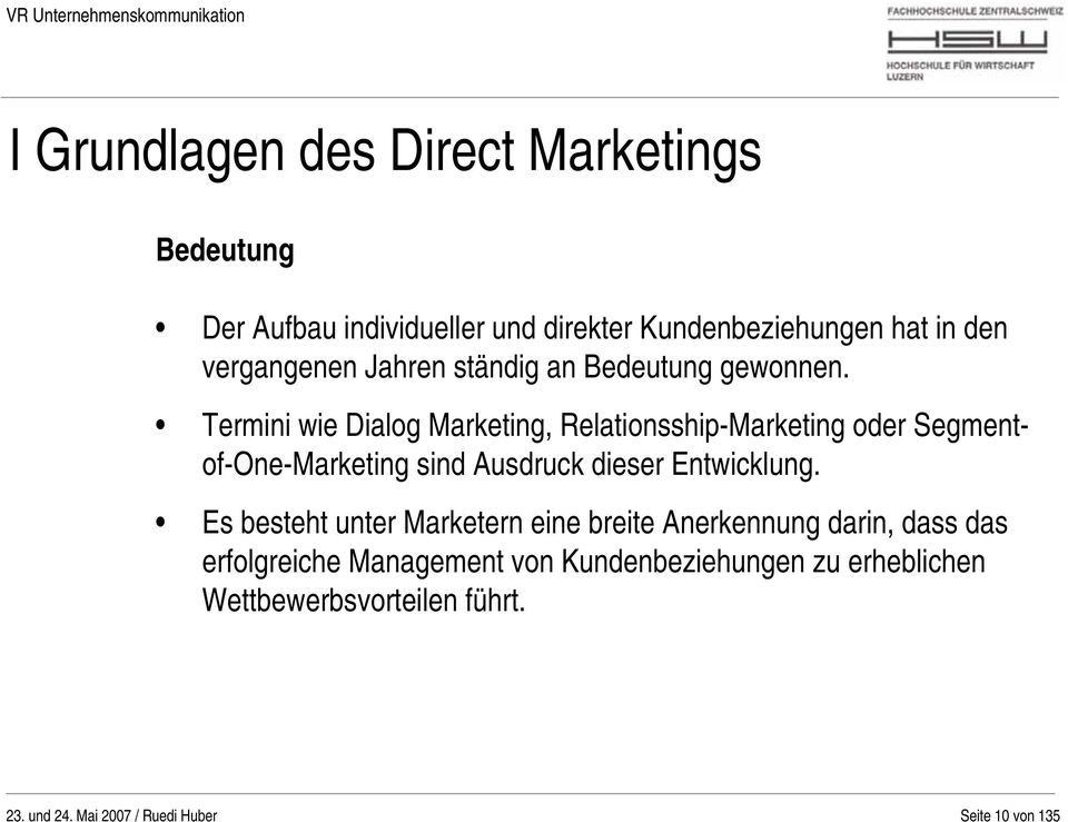 Termini wie Dialog Marketing, Relationsship-Marketing oder Segmentof-One-Marketing sind Ausdruck dieser Entwicklung.