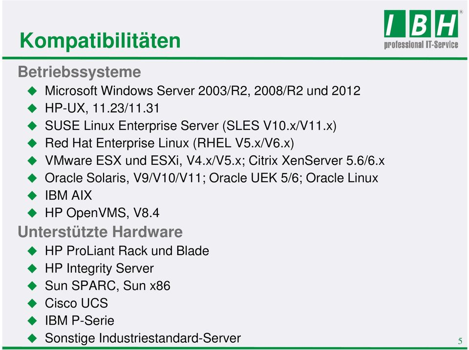 x/V5.x; Citrix XenServer 5.6/6.x Oracle Solaris, V9/V10/V11; Oracle UEK 5/6; Oracle Linux IBM AIX HP OpenVMS, V8.