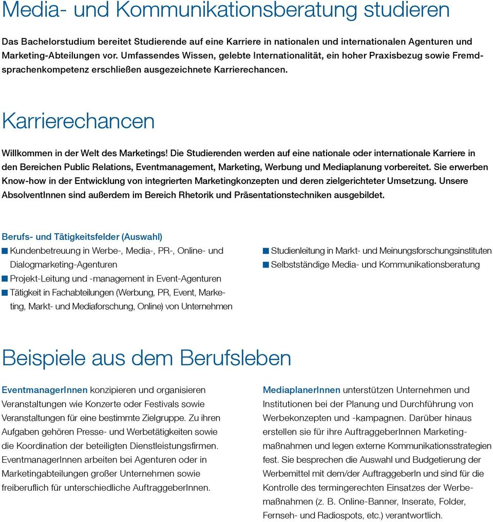 Die Studierenden werden auf eine nationale oder internationale Karriere in den Bereichen Public Relations, Eventmanagement, Marketing, Werbung und Mediaplanung vorbereitet.