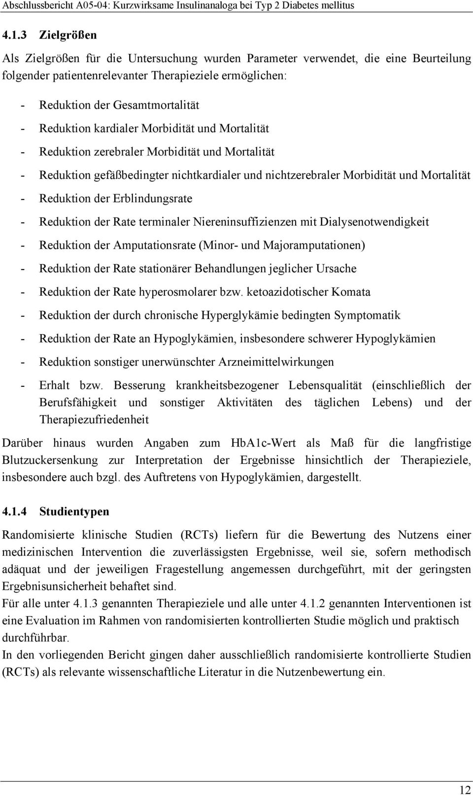 Erblindungsrate - Reduktion der Rate terminaler Niereninsuffizienzen mit Dialysenotwendigkeit - Reduktion der Amputationsrate (Minor- und Majoramputationen) - Reduktion der Rate stationärer