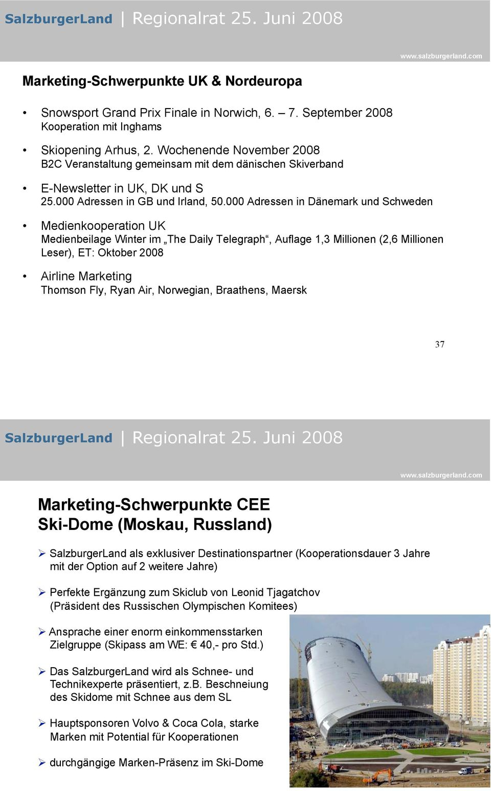 000 Adressen in Dänemark und Schweden Medienkooperation UK Medienbeilage Winter im The Daily Telegraph, Auflage 1,3 Millionen (2,6 Millionen Leser), ET: Oktober 2008 Airline Marketing Thomson Fly,