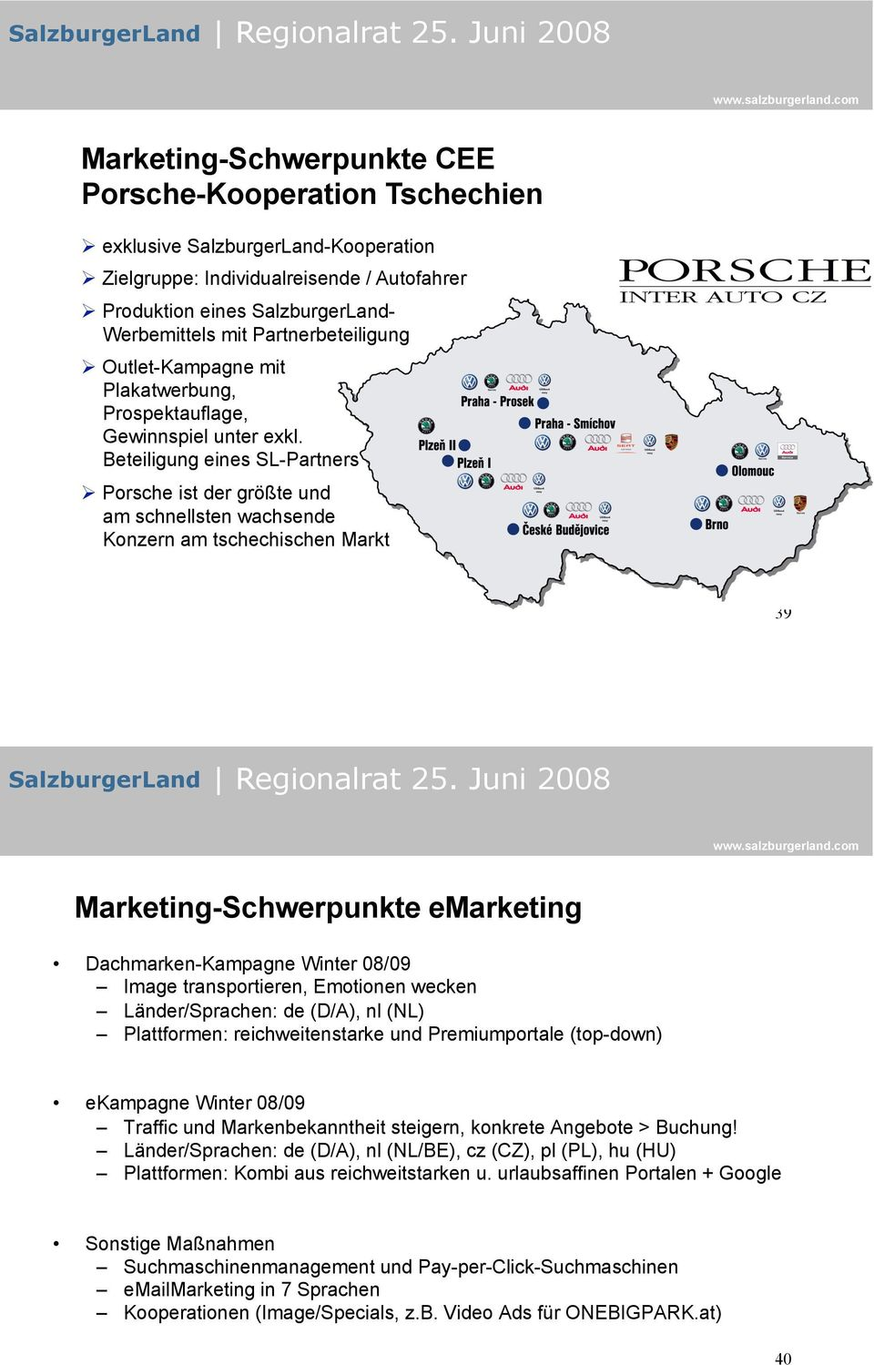 ! Porsche ist der größte und am schnellsten wachsende Konzern am tschechischen Markt 39 Marketing-Schwerpunkte emarketing Dachmarken-Kampagne Winter 08/09! Image transportieren, Emotionen wecken!