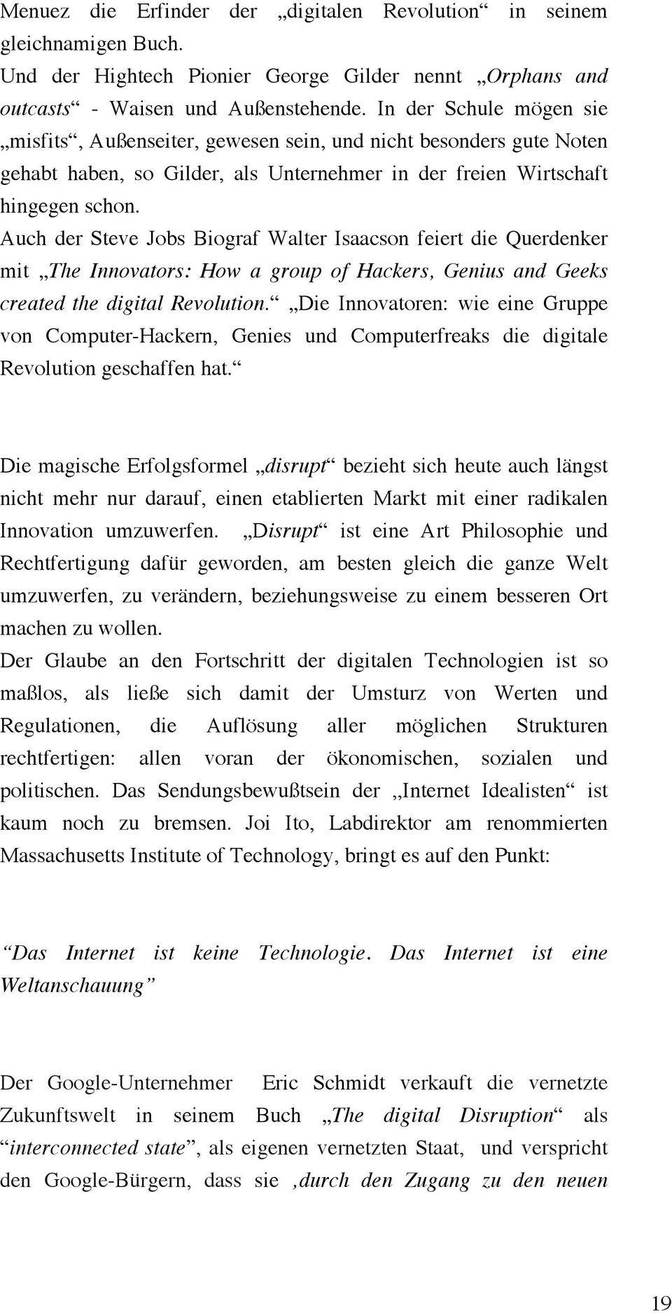 Auch der Steve Jobs Biograf Walter Isaacson feiert die Querdenker mit The Innovators: How a group of Hackers, Genius and Geeks created the digital Revolution.