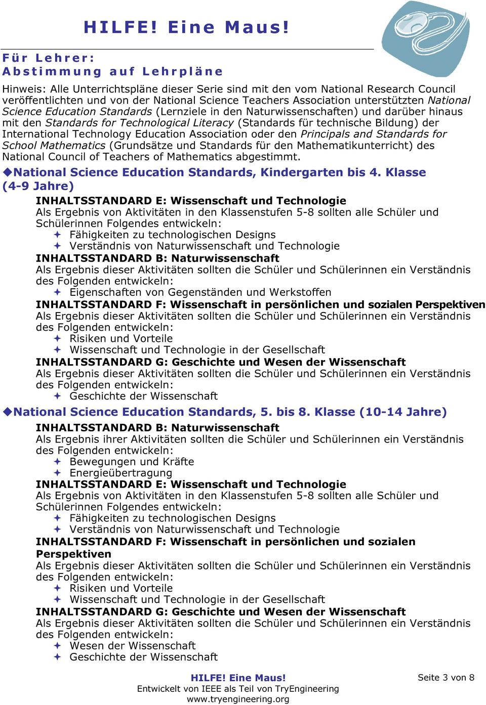 International Technology Education Association oder den Principals and Standards for School Mathematics (Grundsätze und Standards für den Mathematikunterricht) des National Council of Teachers of