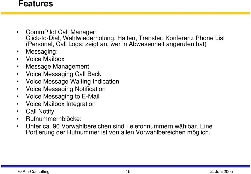 Indication Voice Messaging Notification Voice Messaging to E-Mail Voice Mailbox Integration Call Notify Rufnummernblöcke: Unter ca.
