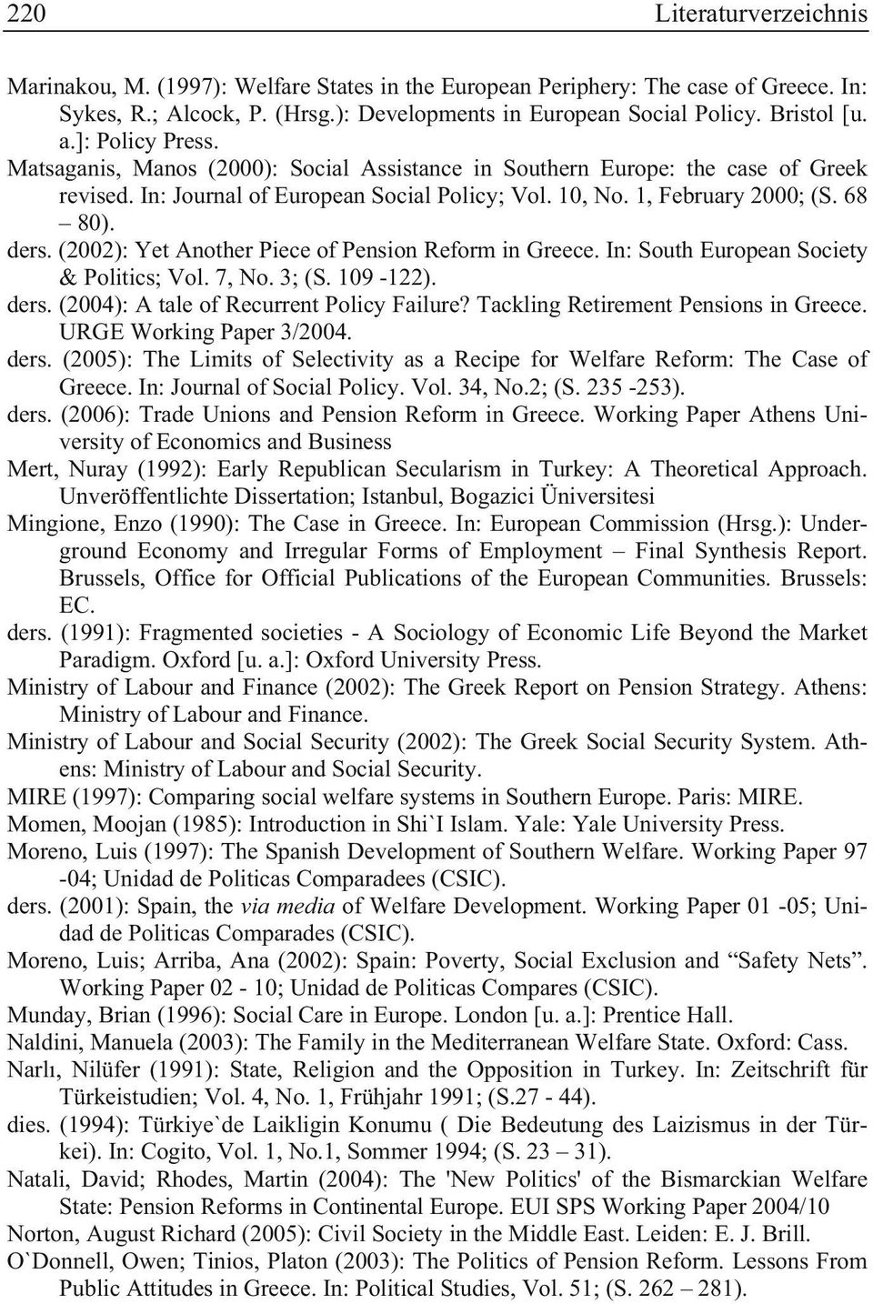 (2002): Yet Another Piece of Pension Reform in Greece. In: South European Society & Politics; Vol. 7, No. 3; (S. 109-122). ders. (2004): A tale of Recurrent Policy Failure?