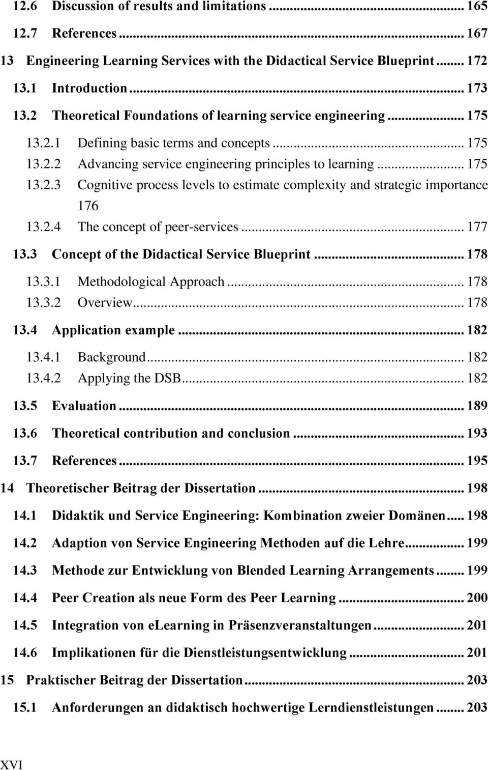 2.4 The concept of peer-services... 177 13.3 Concept of the Didactical Service Blueprint... 178 13.3.1 Methodological Approach... 178 13.3.2 Overview... 178 13.4 Application example... 182 13.4.1 Background.