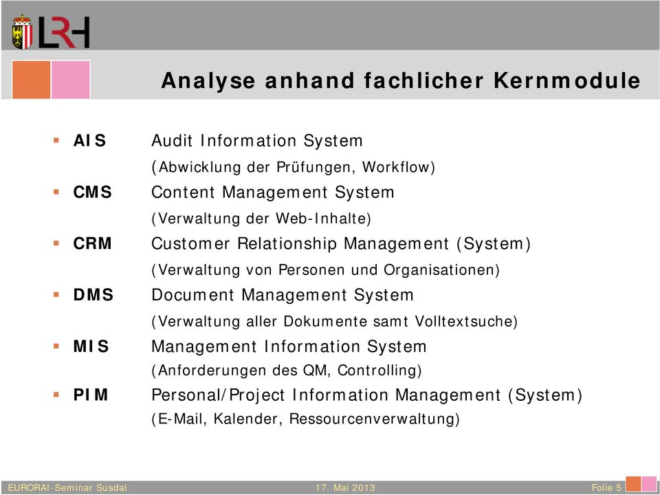 Organisationen) DMS Document Management System (Verwaltung aller Dokumente samt Volltextsuche) MIS Management Information