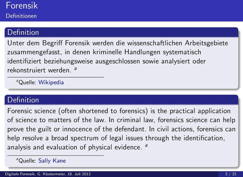 a a Quelle: Wikipedia Definition Forensic science (often shortened to forensics) is the practical application of science to matters of the law.