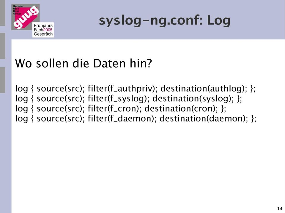 source(src); filter(f_syslog); destination(syslog); }; log {