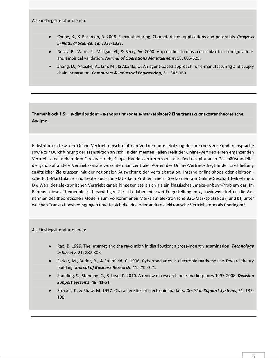 An agent-based approach for e-manufacturing and supply chain integration. Computers & Industrial Engineering, 51: 343-360. Themenblock 1.5: e-distribution - e-shops und/oder e-marketplaces?