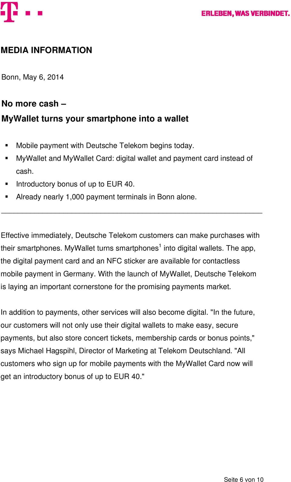 Effective immediately, Deutsche Telekom customers can make purchases with their smartphones. MyWallet turns smartphones 1 into digital wallets.