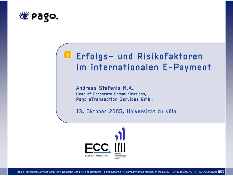 Head of Corporate Communications, Pago etransaction Services GmbH 13.