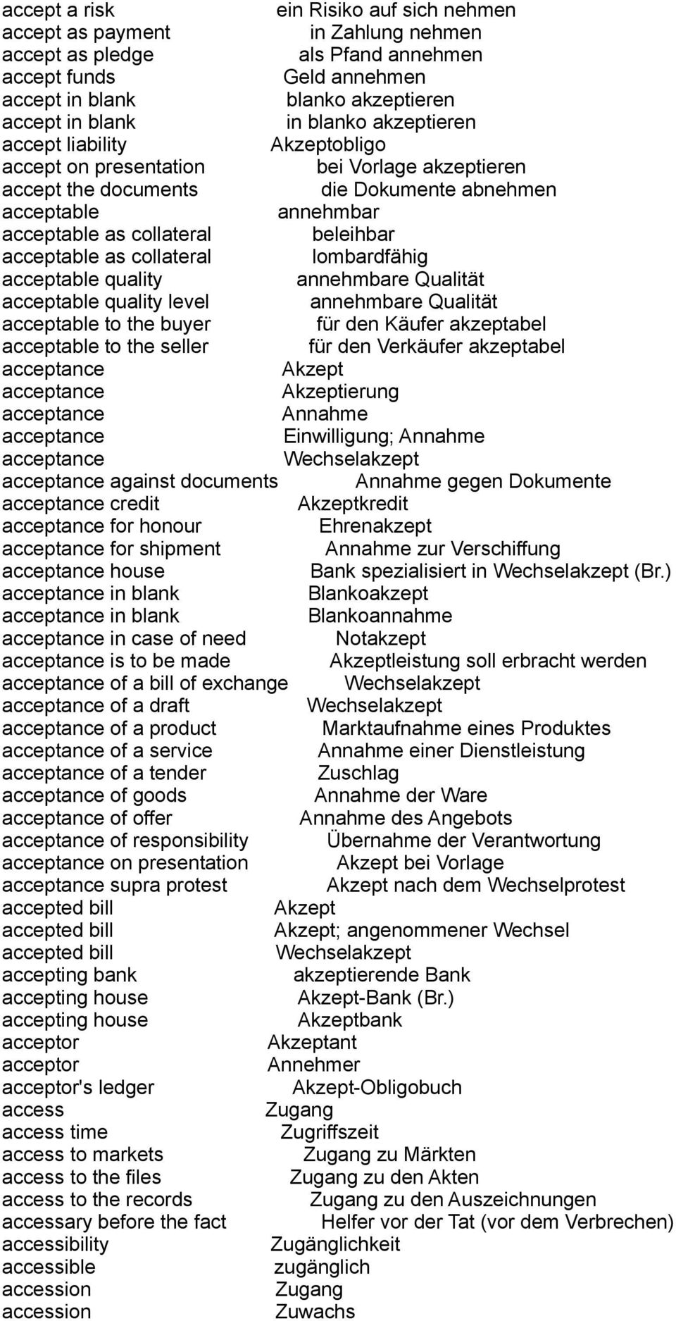 acceptable as collateral lombardfähig acceptable quality annehmbare Qualität acceptable quality level annehmbare Qualität acceptable to the buyer für den Käufer akzeptabel acceptable to the seller