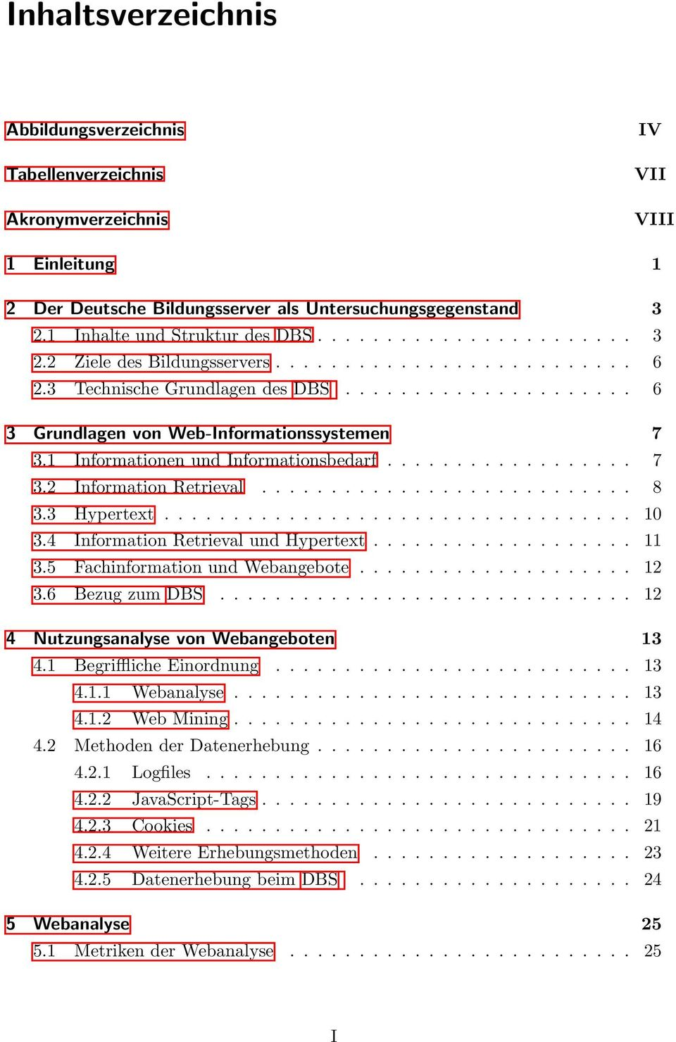 1 Informationen und Informationsbedarf.................. 7 3.2 Information Retrieval........................... 8 3.3 Hypertext.................................. 10 3.